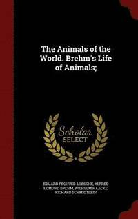 The Animals of the World. Brehm's Life of Animals;