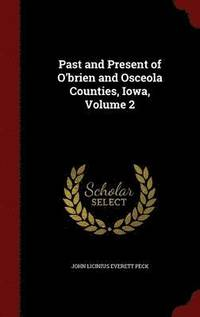 Past and Present of O'Brien and Osceola Counties, Iowa, Volume 2
