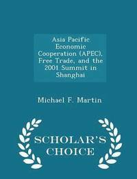 Asia Pacific Economic Cooperation (Apec), Free Trade, and the 2001 Summit in Shanghai - Scholar's Choice Edition
