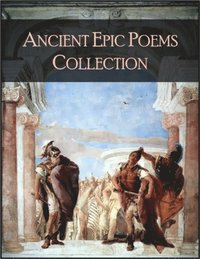 Ancient Epic Poems Collection: The 1001 Beloved Books Collection, Volume 4/100 - Epic of Gilgamesh, Ramayana, Mahabharata, Iliad, Odyssey, Aeneid, Kalevala, Beowulf, Song of Nibelungs
