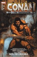 Conan The Barbarian Vol. 1: Into The Crucible