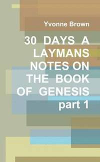 30 DAYS A LAYMANS NOTES ON THE BOOK OF GENESIS part 1