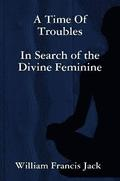 A Time of Troubles: in Search of the Divine Feminine
