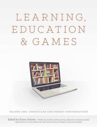 Learning, Education and Games: Volume One: Curricular and Design Considerations