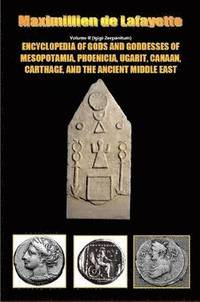 Encyclopedia of Gods and Goddesses of Mesopotamia Phoenicia, Ugarit, Canaan, Carthage, and the Ancient Middle East. V.II