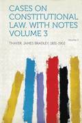 Cases on Constitutional Law. With Notes Volume 3 Volume 3