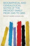 Biographical and Genealogical Notes of the Provost Family from 1545 to 1895