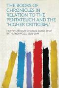 The Books of Chronicles in Relation to the Pentateuch and the 'Higher Criticism.'