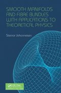 Smooth Manifolds and Fibre Bundles with Applications to Theoretical Physics