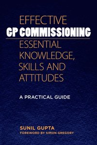Effective GP Commissioning - Essential Knowledge, Skills and Attitudes