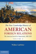 New Cambridge History of American Foreign Relations: Volume 2, The American Search for Opportunity, 1865-1913