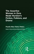 Assertive Woman in Zora Neale Hurston's Fiction, Folklore, and Drama