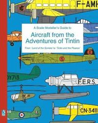 A Scale Modeller's Guide to Aircraft from the Adventures of Tintin