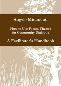 How to Use Forum Theatre for Community Dialogue - A Facilitator's Handbook