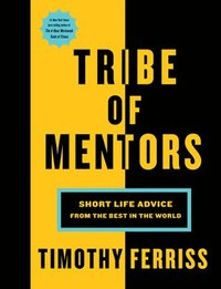 Tribe Of Mentors Short Life Advice From