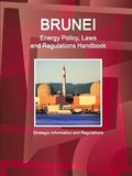 Brunei Energy Policy, Laws and Regulations Handbook - Strategic Information and Regulations