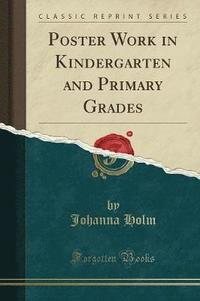 Poster Work in Kindergarten and Primary Grades (Classic Reprint)
