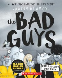 Bad Guys In The Baddest Day Ever (The Bad Guys #10)