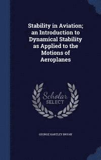 Stability in Aviation; An Introduction to Dynamical Stability as Applied to the Motions of Aeroplanes
