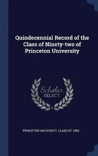 Quindecennial Record of the Class of Ninety-two of Princeton University