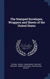 The Stamped Envelopes, Wrappers and Sheets of the United States