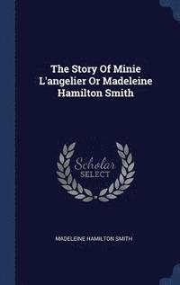 The Story of Minie L'Angelier or Madeleine Hamilton Smith