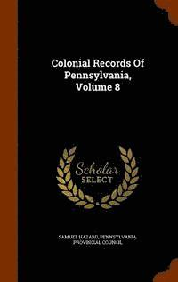 Colonial Records of Pennsylvania, Volume 8