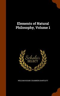 Elements of Natural Philosophy, Volume 1