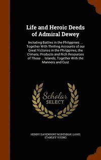 Life and Heroic Deeds of Admiral Dewey