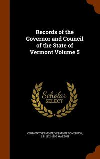 Records of the Governor and Council of the State of Vermont Volume 5