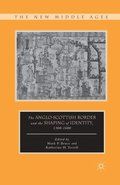 The Anglo-Scottish Border and the Shaping of Identity, 1300-1600