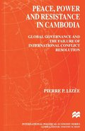Peace, Power and Resistance in Cambodia