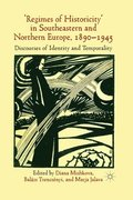 'Regimes of Historicity' in Southeastern and Northern Europe, 1890-1945