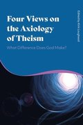 Four Views on the Axiology of Theism
