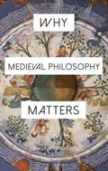Why Medieval Philosophy Matters