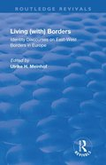 Living (with) Borders: Identity Discourses on East-West Borders in Europe