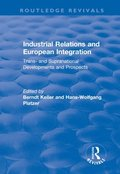 Industrial Relations and European Integration: Trans and Supranational Developments and Prospects