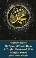 Islamic Folklore The Spider of Mount Thawr and Prophet Muhammad SAW Bilingual Edition
