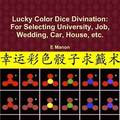 Lucky Color Dice Divination: for Selecting University, Job, Wedding, Car, House, Etc.