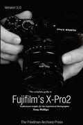 The Complete Guide to Fujifilm's X-Pro2 (B&;W Edition)