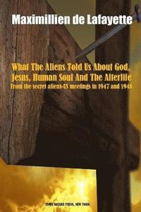 What the Aliens Told Us About God, Jesus, Human Soul and the Afterlife