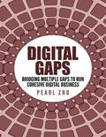 Digital Gaps: Bridging Multiple Gaps to Run Cohesive Digital Business