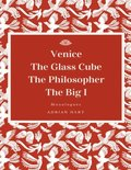 Venice: The Glass Cube: The Philosopher: The Big I: Monologues