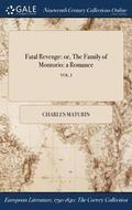 Fatal Revenge: Or, The Family Of Montorio: A Romance; Vol. I