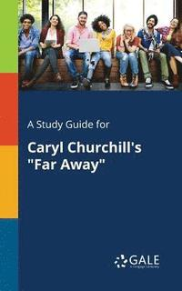 A Study Guide for Caryl Churchill's Far Away
