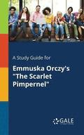 A Study Guide for Emmuska Orczy's the Scarlet Pimpernel
