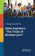 A Study Guide for Wole Soyinka's the Trials of Brother Jero