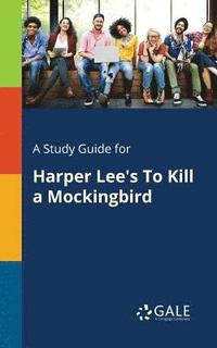 A Study Guide for Harper Lee's to Kill a Mockingbird