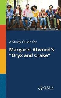 A Study Guide for Margaret Atwood's 'Oryx and Crake'