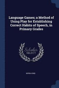Language Games; A Method of Using Play for Establishing Correct Habits of Speech, in Primary Grades